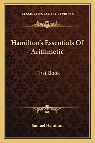 9781163624692: Hamilton's Essentials Of Arithmetic: First Book