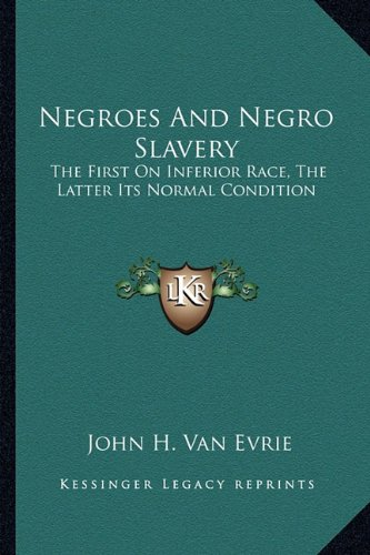 9781163624777: Negroes And Negro Slavery: The First On Inferior Race, The Latter Its Normal Condition