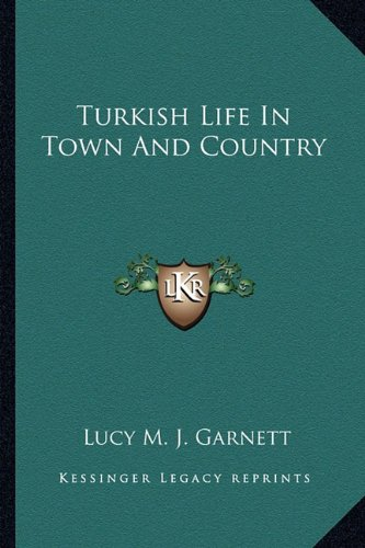 9781163625323: Turkish Life In Town And Country