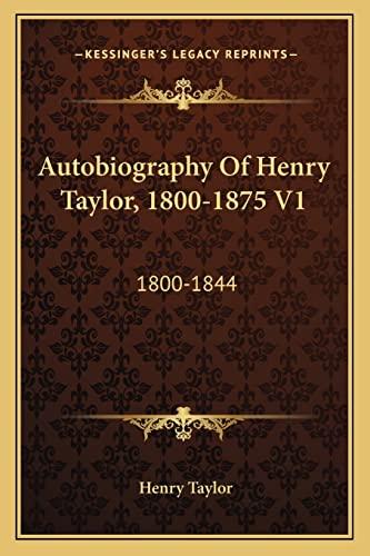 9781163626054: Autobiography of Henry Taylor, 1800-1875 V1: 1800-1844