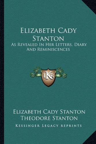 9781163627044: Elizabeth Cady Stanton: As Revealed In Her Letters, Diary And Reminiscences