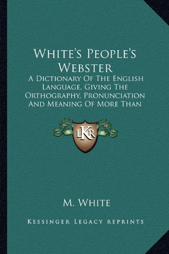 9781163628102: White's People's Webster: A Dictionary Of The