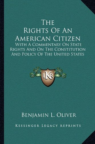 9781163630600: The Rights Of An American Citizen: With A Commentary On State Rights And On The Constitution And Policy Of The United States