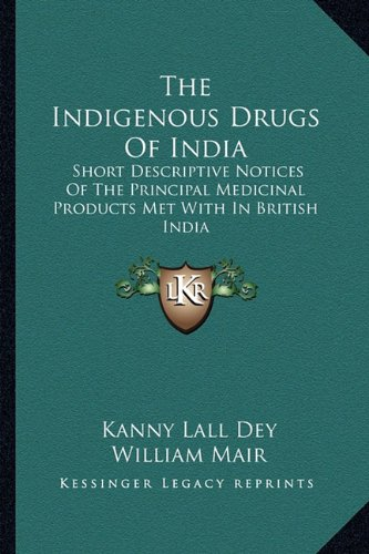 9781163631324: The Indigenous Drugs Of India: Short Descriptive Notices Of The Principal Medicinal Products Met With In British India