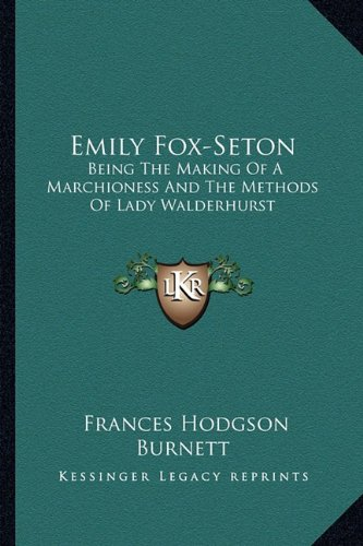 9781163632383: Emily Fox-Seton: Being the Making of a Marchioness and the Methods of Lady Walderhurst
