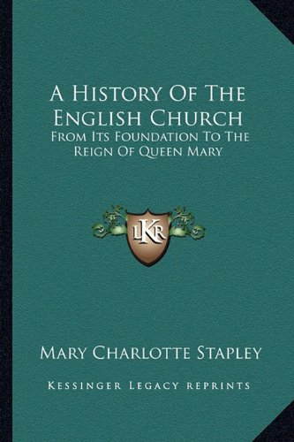 9781163637234: A History Of The English Church: From Its Foundation To The Reign Of Queen Mary