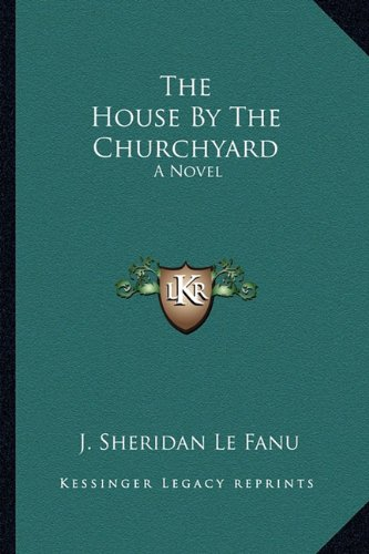 9781163637463: The House By The Churchyard: A Novel
