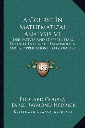 9781163638644: A Course In Mathematical Analysis V1: Derivatives And Differentials, Definite Integrals, Expansion In Series, Applications To Geometry