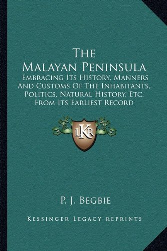 9781163639382: The Malayan Peninsula: Embracing Its History, Manners And Customs Of The Inhabitants, Politics, Natural History, Etc. From Its Earliest Record