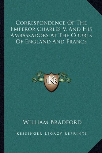 9781163639573: Correspondence Of The Emperor Charles V. And His Ambassadors At The Courts Of England And France