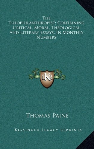 The Theophilanthropist; Containing Critical, Moral, Theological And Literary Essays, In Monthly Numbers (9781163642580) by Thomas Paine