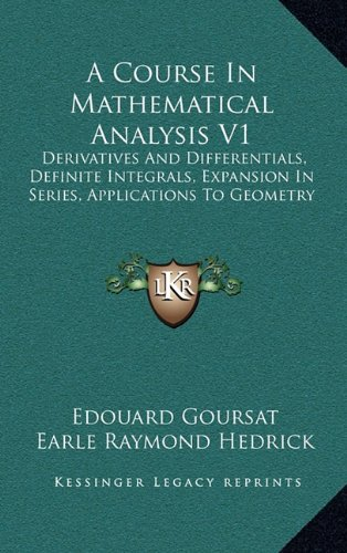 9781163643006: A Course In Mathematical Analysis V1: Derivatives And Differentials, Definite Integrals, Expansion In Series, Applications To Geometry