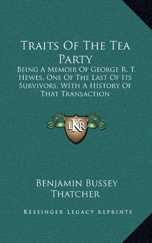 9781163645994: Traits Of The Tea Party: Being A Memoir Of George R. T. Hewes, One Of The Last Of Its Survivors, With A History Of That Transaction