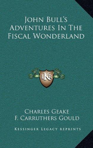 9781163647295: John Bull's Adventures In The Fiscal Wonderland