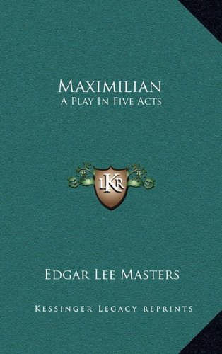 9781163649787: Maximilian: A Play In Five Acts