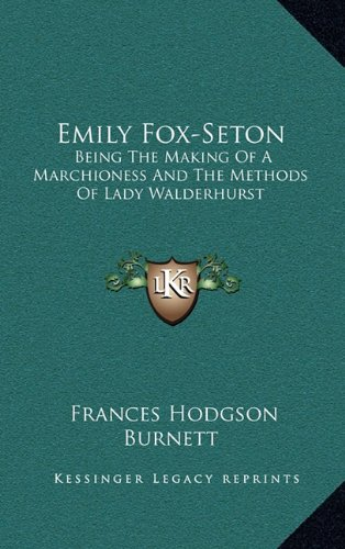 9781163652206: Emily Fox-Seton: Being The Making Of A Marchioness And The Methods Of Lady Walderhurst