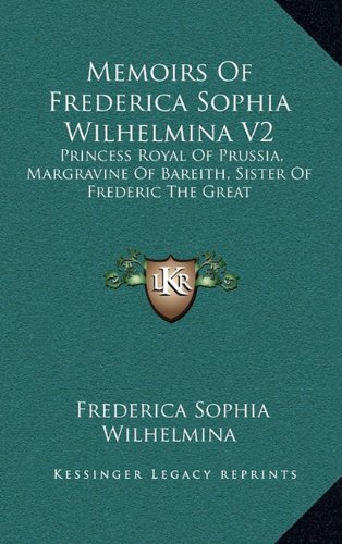 9781163652923: Memoirs Of Frederica Sophia Wilhelmina V2: Princess Royal Of Prussia, Margravine Of Bareith, Sister Of Frederic The Great