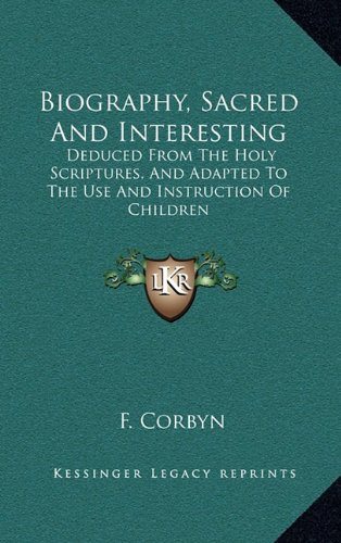 9781163652992: Biography, Sacred And Interesting: Deduced From The Holy Scriptures, And Adapted To The Use And Instruction Of Children