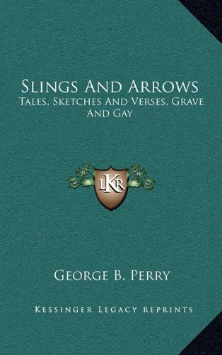 9781163653470: Slings and Arrows: Tales, Sketches and Verses, Grave and Gay