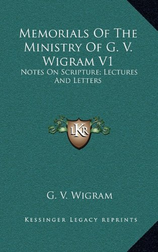 9781163654453: Memorials Of The Ministry Of G. V. Wigram V1: Notes On Scripture; Lectures And Letters