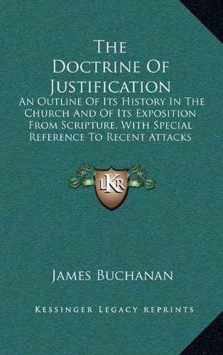 9781163657706: The Doctrine Of Justification: An Outline Of Its History In The Church And Of Its Exposition From Scripture, With Special Reference To Recent Attacks On The Theology Of The Reformation