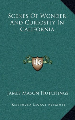 9781163658123: Scenes Of Wonder And Curiosity In California