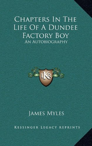 9781163658239: Chapters In The Life Of A Dundee Factory Boy: An Autobiography