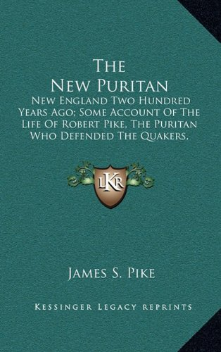 The New Puritan: New England Two Hundred Years Ago; Some Account Of The Life Of Robert Pike, The ...