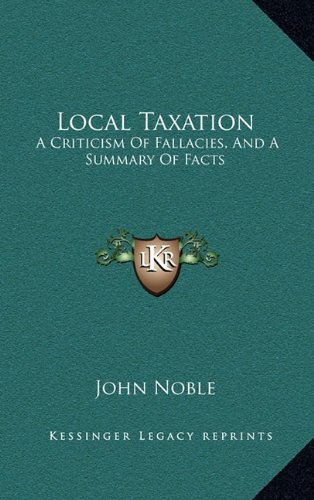 9781163660973: Local Taxation: A Criticism Of Fallacies, And A Summary Of Facts