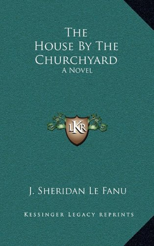 9781163662311: The House By The Churchyard: A Novel