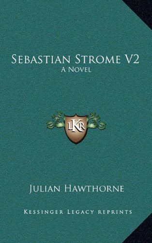 Sebastian Strome V2: A Novel (1163662534) by Julian Hawthorne