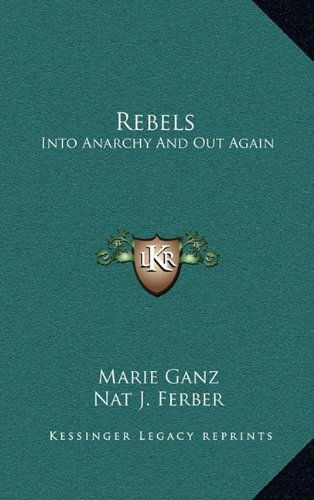 9781163664599: Rebels: Into Anarchy And Out Again