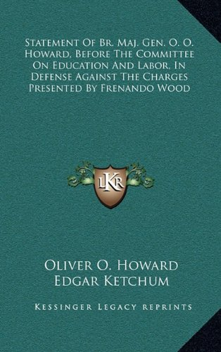 9781163667699: Statement Of Br. Maj. Gen. O. O. Howard, Before The Committee On Education And Labor, In Defense Against The Charges Presented By Frenando Wood