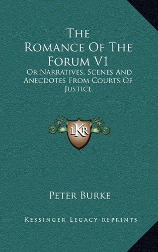 9781163668573: The Romance of the Forum V1: Or Narratives, Scenes and Anecdotes from Courts of Justice