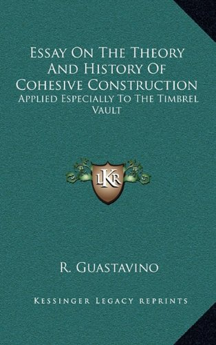 9781163669266: Essay On The Theory And History Of Cohesive Construction: Applied Especially To The Timbrel Vault