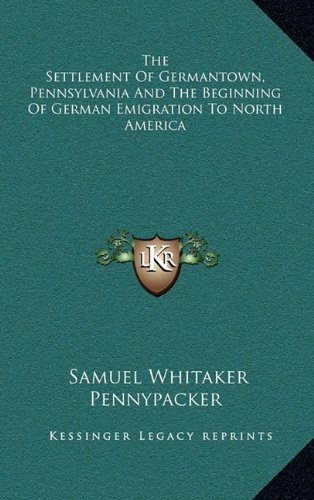 9781163672549: The Settlement Of Germantown, Pennsylvania And The Beginning Of German Emigration To North America