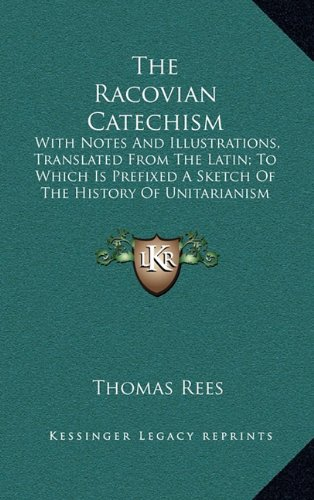9781163674659: The Racovian Catechism: With Notes And Illustrations, Translated From The Latin; To Which Is Prefixed A Sketch Of The History Of Unitarianism In Poland And The Adjacent Countries