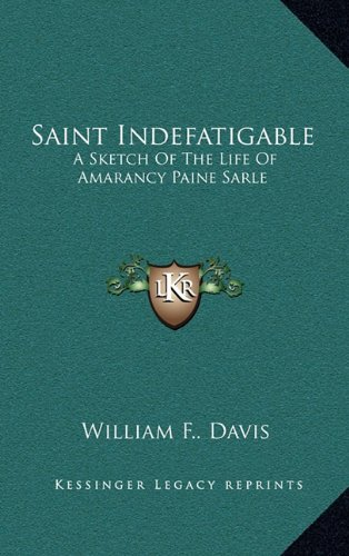 9781163676332: Saint Indefatigable: A Sketch of the Life of Amarancy Paine Sarle