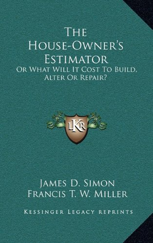 9781163678541: The House-Owner's Estimator: Or What Will It Cost To Build, Alter Or Repair?