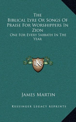 9781163679982: The Biblical Lyre Or Songs Of Praise For Worshippers In Zion: One For Every Sabbath In The Year