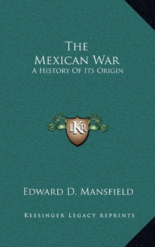 9781163680292: The Mexican War: A History Of Its Origin