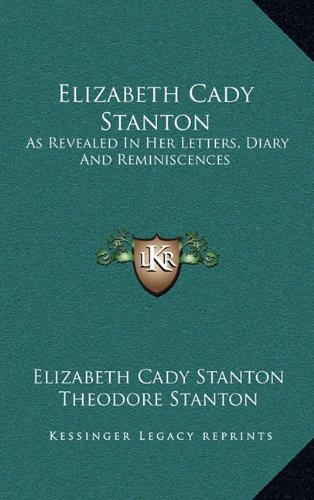 9781163680469: Elizabeth Cady Stanton: As Revealed In Her Letters, Diary And Reminiscences