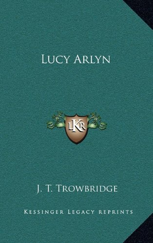 Lucy Arlyn (9781163683064) by J. T. Trowbridge