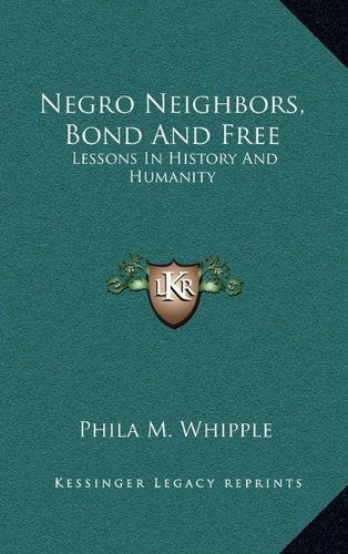 9781163683460: Negro Neighbors, Bond And Free: Lessons In History And Humanity