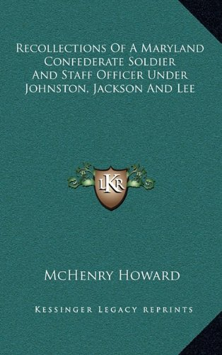 9781163683507: Recollections Of A Maryland Confederate Soldier And Staff Officer Under Johnston, Jackson And Lee