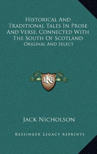 9781163683743: Historical And Traditional Tales In Prose And Verse, Connected With The South Of Scotland: Original And Select