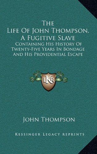 9781163685013: The Life of John Thompson, a Fugitive Slave: Containing His History of Twenty-Five Years in Bondage and His Providential Escape