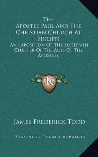 9781163686287: The Apostle Paul and the Christian Church at Philippi: An Exposition of the Sixteenth Chapter of the Acts of the Apostles