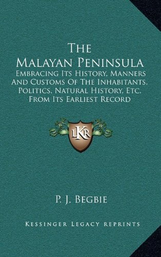 9781163688731: The Malayan Peninsula: Embracing Its History, Manners And Customs Of The Inhabitants, Politics, Natural History, Etc. From Its Earliest Record