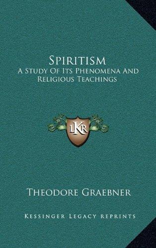 9781163689486: Spiritism: A Study Of Its Phenomena And Religious Teachings